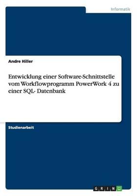 Entwicklung Einer Software-Schnittstelle Vom Workflowprogramm Powerwork 4 Zu Einer Sql- Datenbank (Paperback)