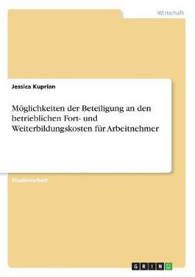 Moglichkeiten Der Beteiligung an Den Betrieblichen Fort- Und Weiterbildungskosten Fur Arbeitnehmer (Paperback)