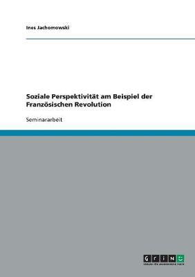 Soziale Perspektivit t Am Beispiel Der Franz sischen Revolution (Paperback)