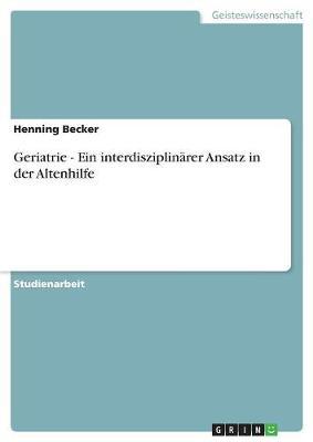 Geriatrie - Ein Interdisziplinarer Ansatz in Der Altenhilfe (Paperback)