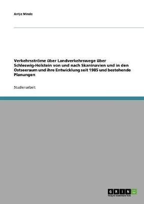 Verkehrsstrome Uber Landverkehrswege Uber Schleswig-Holstein Von Und Nach Skaninavien Und in Den Ostseeraum Und Ihre Entwicklung Seit 1985 Und Bestehende Planungen (Paperback)