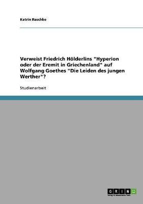 """Verweist Friedrich Holderlins """"Hyperion Oder Der Eremit in Griechenland"""" Auf Wolfgang Goethes """"Die Leiden Des Jungen Werther""""? (Paperback)"""