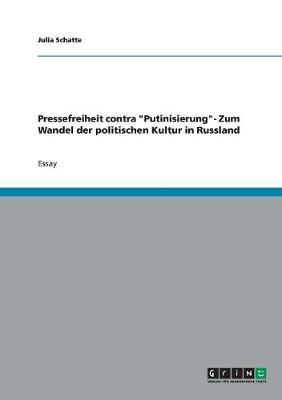 Pressefreiheit Contra 'Putinisierung'- Zum Wandel Der Politischen Kultur in Russland (Paperback)
