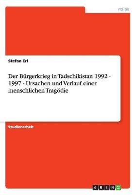 Der Burgerkrieg in Tadschikistan 1992 - 1997 - Ursachen Und Verlauf Einer Menschlichen Tragodie (Paperback)