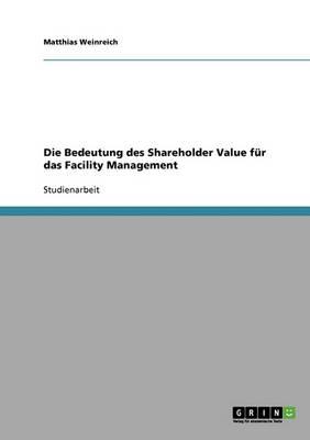 Die Bedeutung Des Shareholder Value Fur Das Facility Management (Paperback)