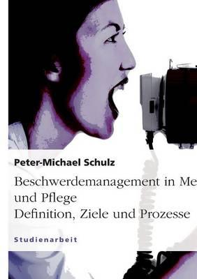 Beschwerdemanagement in Medizin Und Pflege. Definition, Ziele Und Prozesse (Paperback)