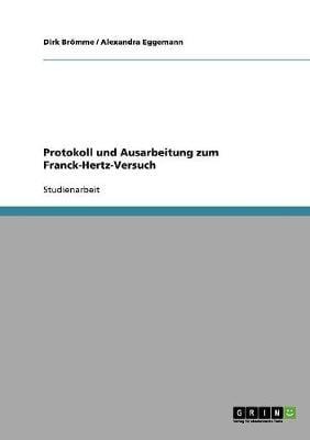 Protokoll Und Ausarbeitung Zum Franck-Hertz-Versuch (Paperback)