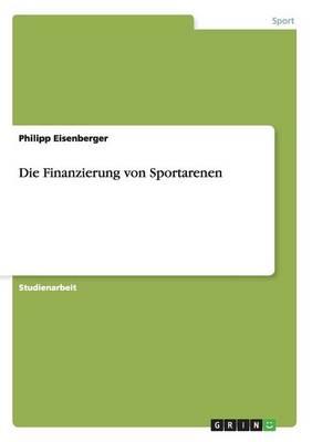 Die Finanzierung Von Sportarenen (Paperback)