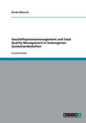 Geschaftsprozessmanagement Und Total Quality Management in Heterogenen Systemlandschaften (Paperback)