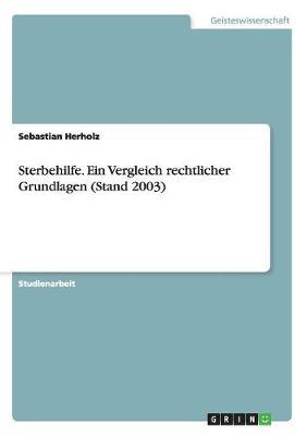 Sterbehilfe. Ein Vergleich Rechtlicher Grundlagen (Stand 2003) (Paperback)