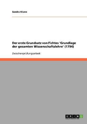 Der Erste Grundsatz Von Fichtes 'Grundlage Der Gesamten Wissenschaftslehre' (1794) (Paperback)