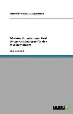 Direktes Unterrichten - Drei Unterrichtsanalysen Fur Den Musikunterricht (Paperback)