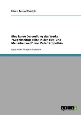 """Eine Kurze Darstellung Des Werks """"gegenseitige Hilfe in Der Tier- Und Menschenwelt"""" Von Peter Kropotkin (Paperback)"""