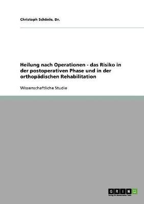 Heilung Nach Operationen - Das Risiko in Der Postoperativen Phase Und in Der Orthop dischen Rehabilitation (Paperback)