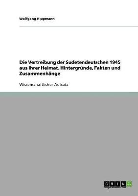 Die Vertreibung Der Sudetendeutschen 1945 Aus Ihrer Heimat. (Paperback)