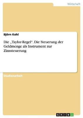 """Die """"Taylor-Regel."""" Die Steuerung Der Geldmenge ALS Instrument Zur Zinssteuerung (Paperback)"""