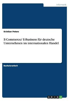 E-Commerce/ E-Business Fur Deutsche Unternehmen Im Internationalen Handel (Paperback)