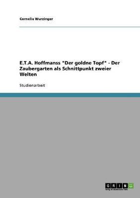 E.T.A. Hoffmanss Der Goldne Topf - Der Zaubergarten ALS Schnittpunkt Zweier Welten (Paperback)