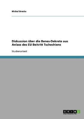 Diskussion Uber Die Benes-Dekrete Aus Anlass Des Eu Beitritt Tschechiens (Paperback)