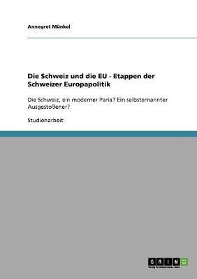 Die Schweiz Und Die Eu - Etappen Der Schweizer Europapolitik (Paperback)