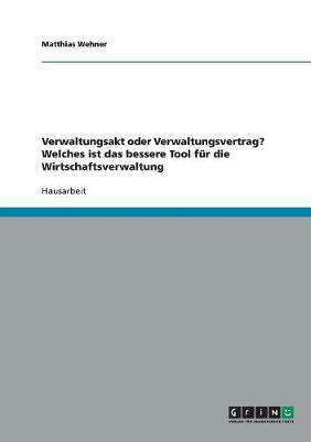 Verwaltungsakt Oder Verwaltungsvertrag? Welches Ist Das Bessere Tool Fur Die Wirtschaftsverwaltung (Paperback)