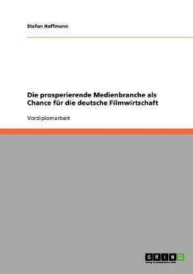 Die Prosperierende Medienbranche ALS Chance Fur Die Deutsche Filmwirtschaft (Paperback)