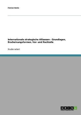 Internationale Strategische Allianzen - Grundlagen, Erscheinungsformen, VOR- Und Nachteile (Paperback)