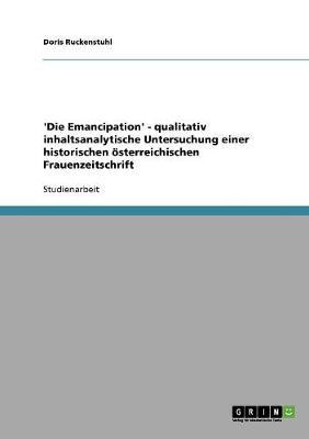 'Die Emancipation' - Qualitativ Inhaltsanalytische Untersuchung Einer Historischen Osterreichischen Frauenzeitschrift (Paperback)