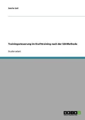 Trainingssteuerung Im Krafttraining Nach Der Ilb-Methode (Paperback)
