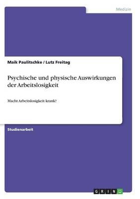 Psychische Und Physische Auswirkungen Der Arbeitslosigkeit (Paperback)