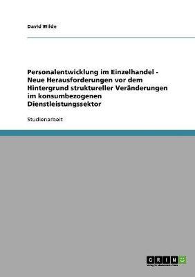 Personalentwicklung Im Einzelhandel - Neue Herausforderungen VOR Dem Hintergrund Struktureller Veranderungen Im Konsumbezogenen Dienstleistungssektor (Paperback)