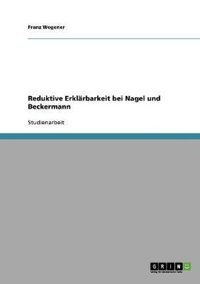 Reduktive Erklarbarkeit Bei Nagel Und Beckermann (Paperback)