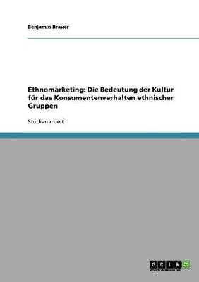 Ethnomarketing: Die Bedeutung Der Kultur Fur Das Konsumentenverhalten Ethnischer Gruppen (Paperback)