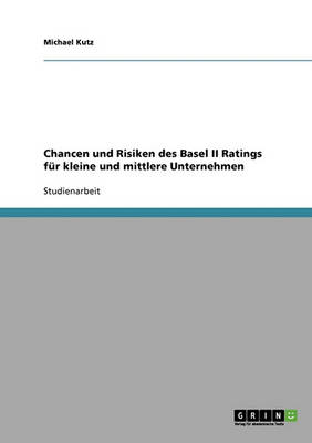 Chancen Und Risiken Des Basel II Ratings Fur Kleine Und Mittlere Unternehmen (Paperback)