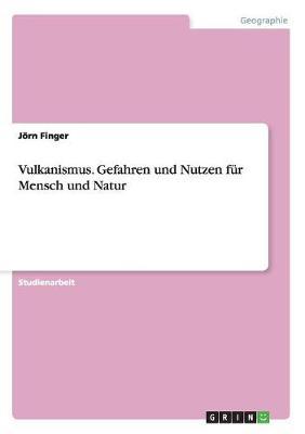 Vulkanismus. Gefahren Und Nutzen Fur Mensch Und Natur (Paperback)