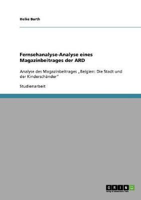 Fernsehanalyse-Analyse Eines Magazinbeitrages Der Ard (Paperback)
