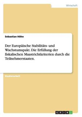 Der Europaische Stabilitats- Und Wachstumspakt. Die Erfullung Der Fiskalischen Maastrichtkriterien Durch Die Teilnehmerstaaten. (Paperback)