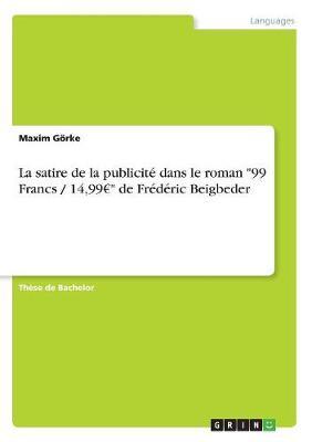 """La Satire de la Publicit� Dans Le Roman """"99 Francs / 14,99 """" de Fr�d�ric Beigbeder (Paperback)"""