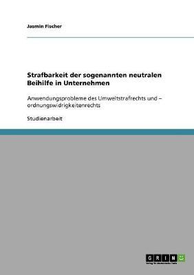 Strafbarkeit Der Sogenannten Neutralen Beihilfe in Unternehmen (Paperback)