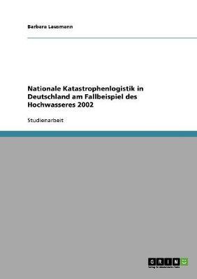 Nationale Katastrophenlogistik in Deutschland Am Fallbeispiel Des Hochwassers 2002 (Paperback)