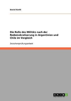 Die Rolle Des Militars Nach Der Redemokratiserung in Argentinien Und Chile Im Vergleich (Paperback)