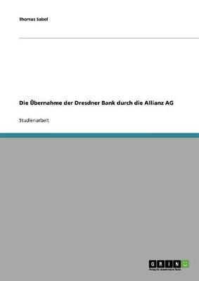 Die Ubernahme Der Dresdner Bank Durch Die Allianz AG (Paperback)