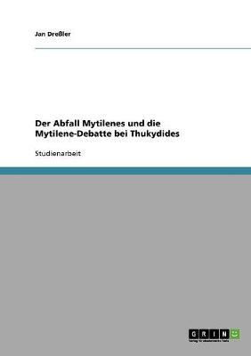 Der Abfall Mytilenes Und Die Mytilene-Debatte Bei Thukydides (Paperback)