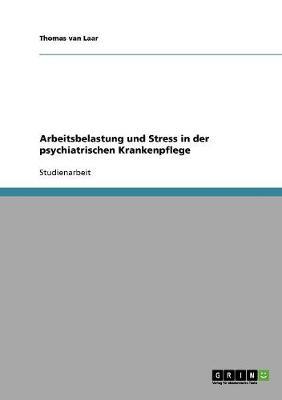 Arbeitsbelastung Und Stress in Der Psychiatrischen Krankenpflege (Paperback)