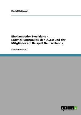 Einklang Oder Zweiklang - Entwicklungspolitik Der Eg/Eu Und Der Mitglieder Am Beispiel Deutschlands (Paperback)