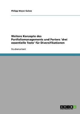Weitere Konzepte Des Portfoliomanagements Und Porters 'Drei Essentielle Tests' Fur Diversifikationen (Paperback)