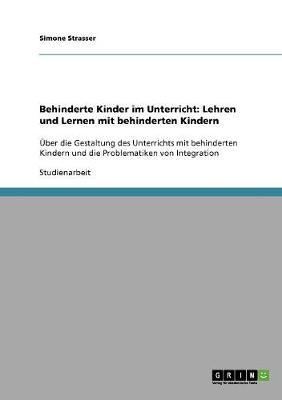 Behinderte Kinder Im Unterricht: Lehren Und Lernen Mit Behinderten Kindern (Paperback)