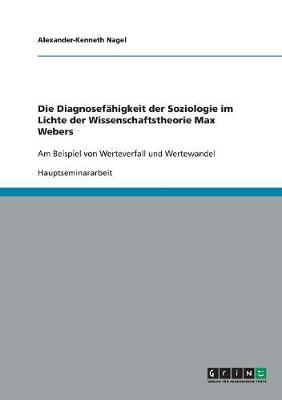 Die Diagnosefahigkeit Der Soziologie Im Lichte Der Wissenschaftstheorie Max Webers (Paperback)