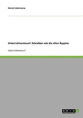 Unterrichtsentwurf: Schreiben Wie Die Alten AEgypter (Paperback)