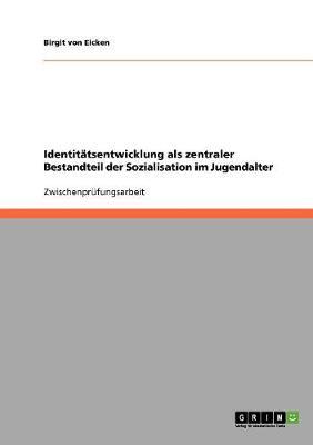 Identitatsentwicklung ALS Zentraler Bestandteil Der Sozialisation Im Jugendalter (Paperback)